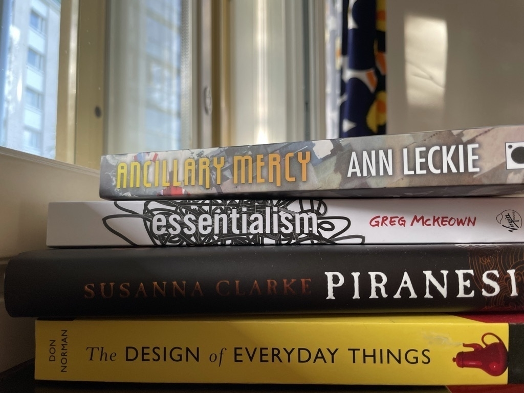 Ancillary Mercy by Ann Leckie - Essentialism by Greg McKeown - Piranesi by Susanna Clarke - The Design of Everyday Things by Don Norman